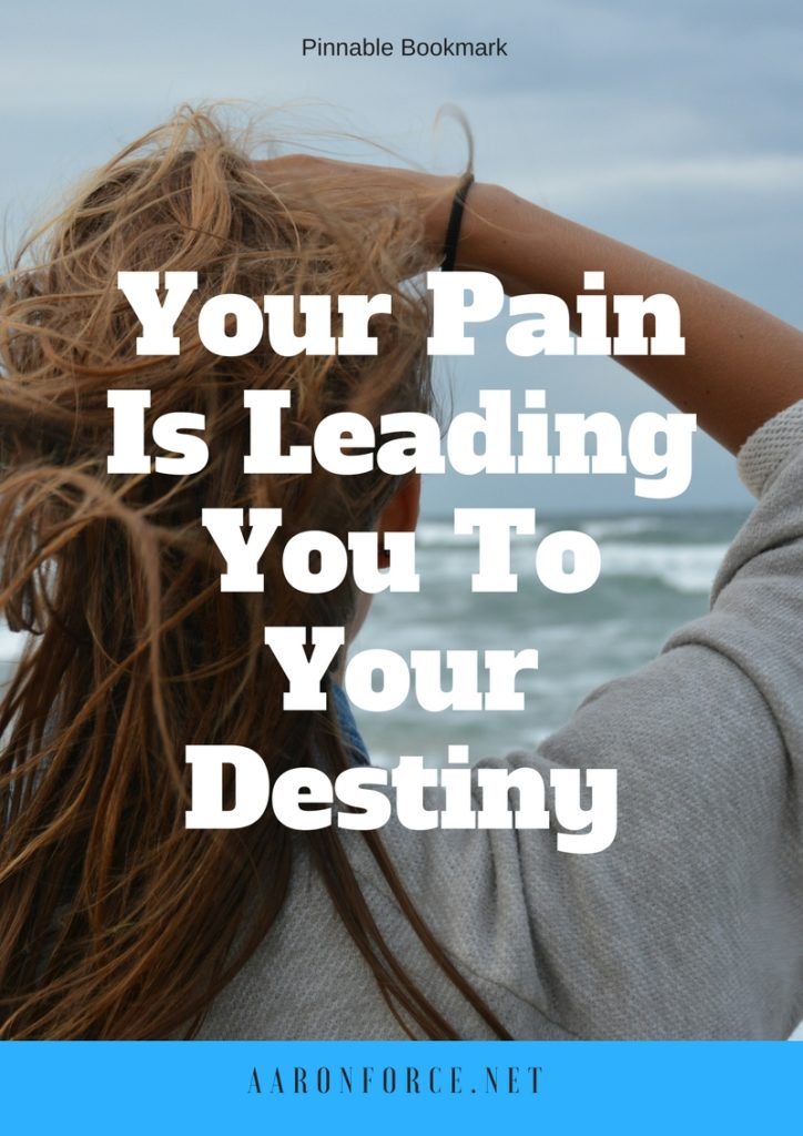 Your Pain Is Leading You To Your Destiny
