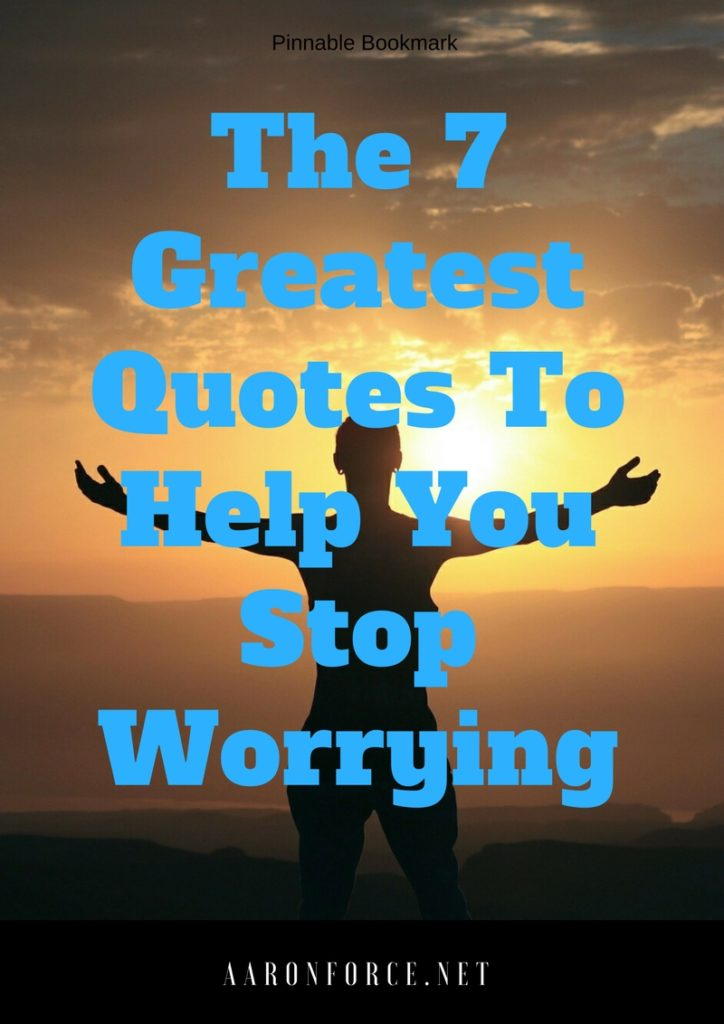 Quotes About Worrying Extraordinary The 48 Greatest Quotes To Help You Stop Worrying